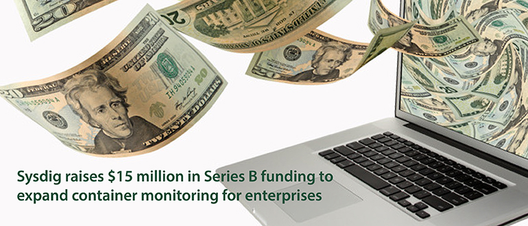Sysdig raises $15 million in Series B funding to expand container monitoring for enterprises