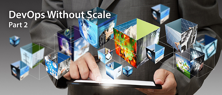 DevOps Without Scale, Part 2
