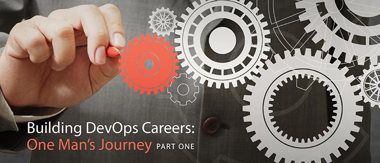 Building DevOps Careers: One Man's Journey, Part 1