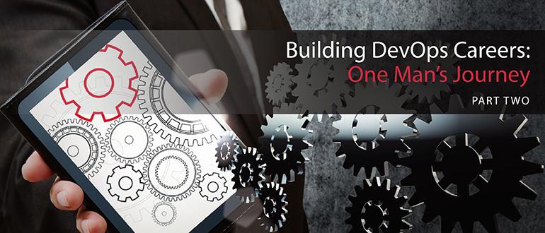 Building DevOps Careers: One Man's Journey, Part 2