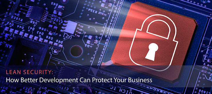 Lean Security: How Better Development Can Protect Your Business
