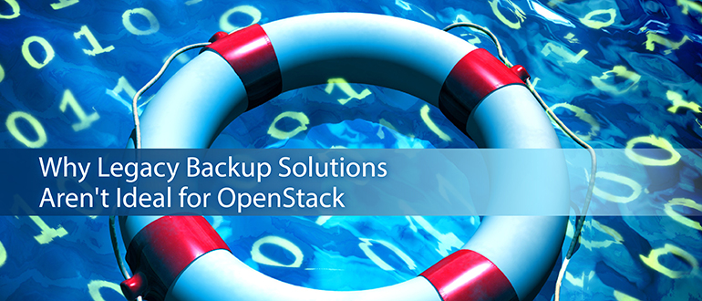 Why Legacy Backup Solutions Aren't Ideal for OpenStack