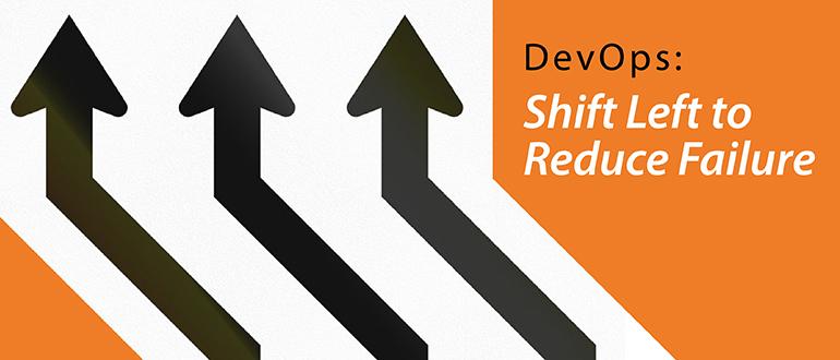 DevOps: Shift Left to Reduce Failure