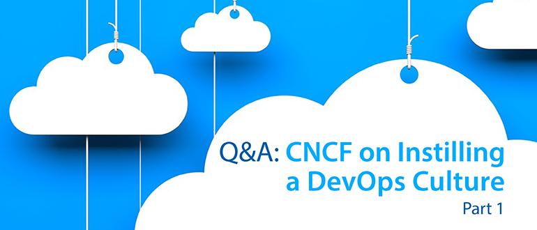 Q&A: CNCF on Instilling a DevOps Culture, Part 1
