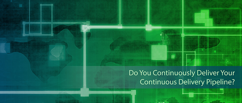Do You Continuously Deliver Your CD Pipeline?