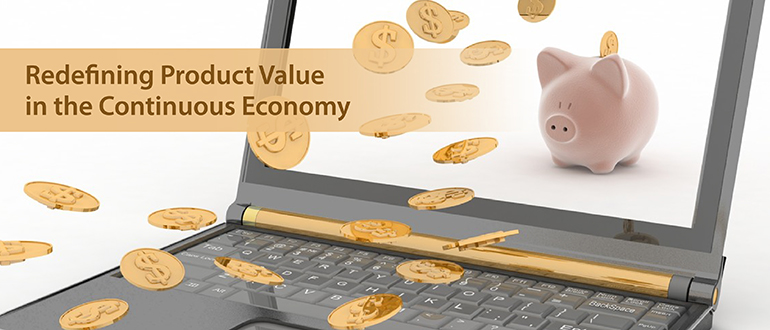 Redefining Product Value in the Continuous Economy