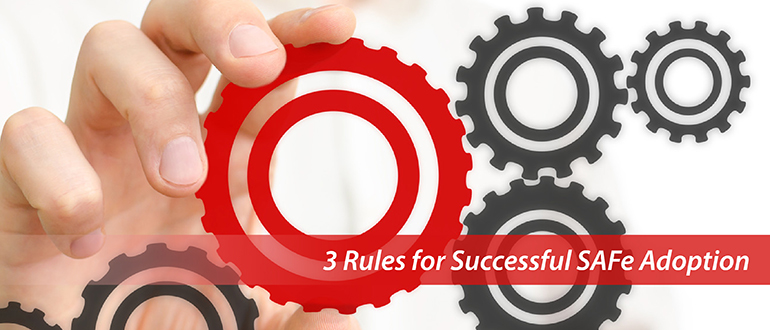 3 Rules for Successful SAFe Adoption