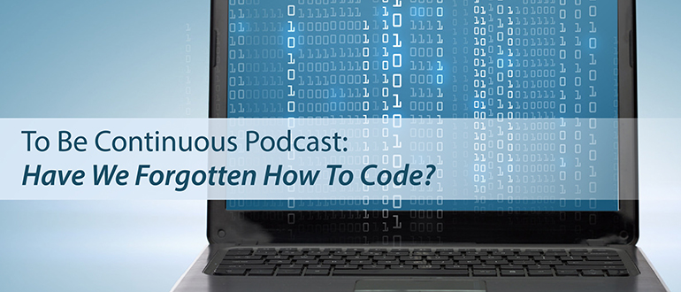 To Be Continuous Podcast: Have We Forgotten How To Code?