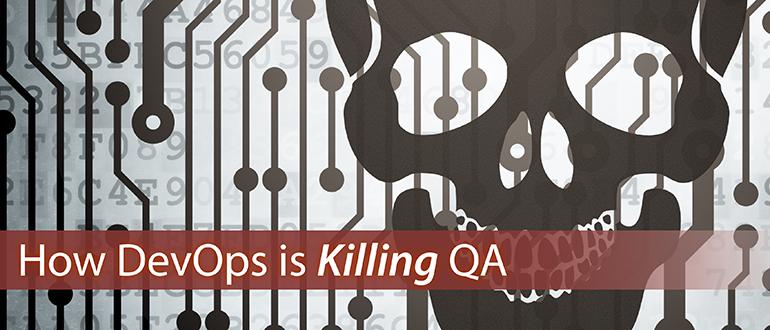 Killed2 how devops is killing qa devops com