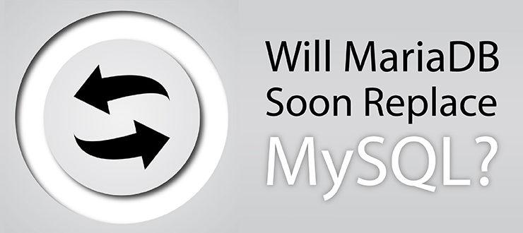 Will MariaDB Soon Replace MySQL?