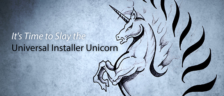 It's Time to Slay the Universal Installer Unicorn