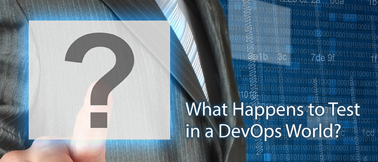 What Happens to Test in a DevOps World?