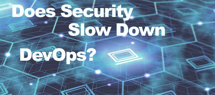 Does Security Slow Down DevOps?
