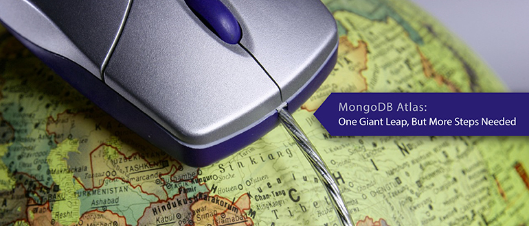 MongoDB Atlas: One Giant Leap, But More Steps Needed