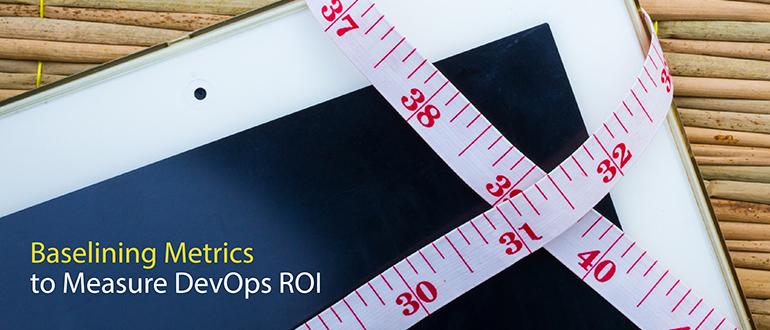 Baselining Metrics to Measure DevOps ROI