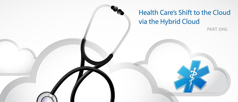 Health Care's Shift to the Cloud via the Hybrid Cloud, Part 1