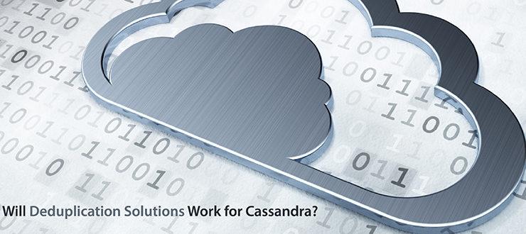 Will Deduplication Solutions Work for Cassandra?