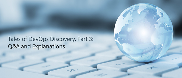 Tales of DevOps Discovery, Part 3: Q&A and Explanations