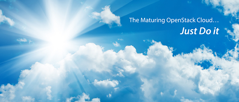 The Maturing OpenStack Cloud: Just Do it