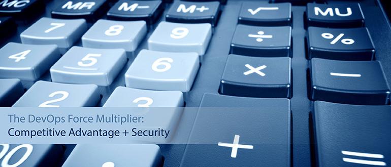 The DevOps Force Multiplier: Competitive Advantage + Security