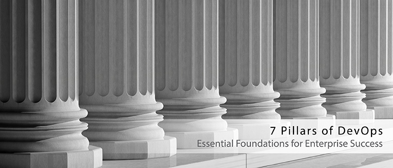 enterprise success depends on mastery of 7 devops pillars