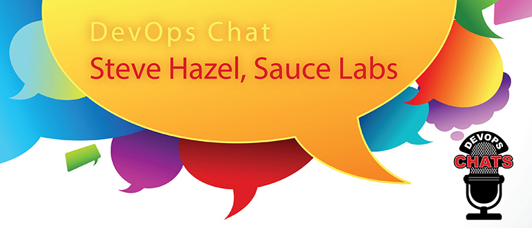 DevOps Chat: Steve Hazel, Sauce Labs
