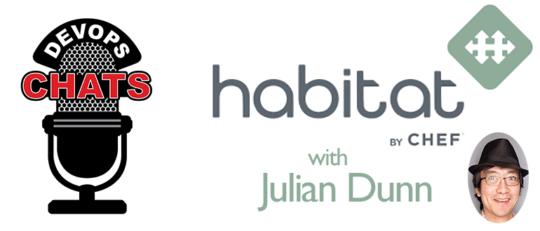DevOps Chat: Habitat by Chef with Julian Dunn