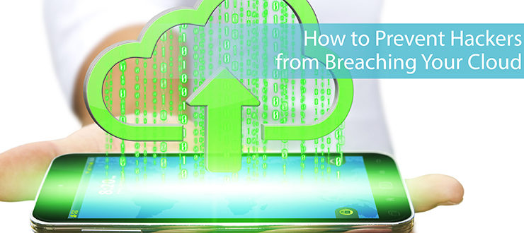 Cloud Security Tips: How to Prevent Hackers from Breaching Your Cloud