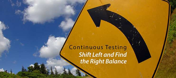 Continuous Testing: Shift Left and Find the Right Balance