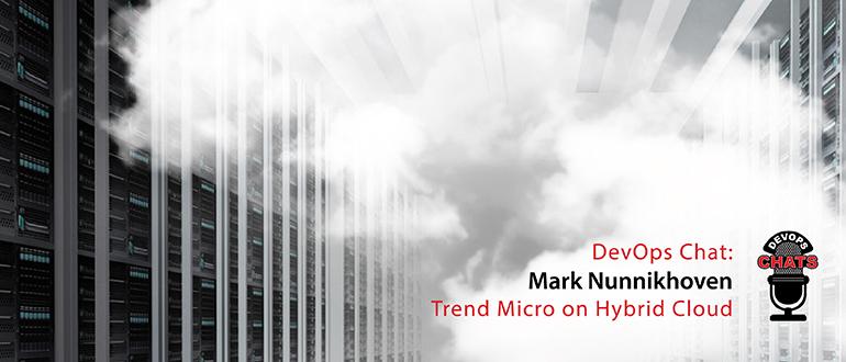 DevOps Chat: Mark Nunnikhoven, Trend Micro on Hybrid Cloud
