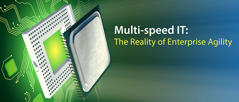 Multi-speed IT: The Reality of Enterprise Agility