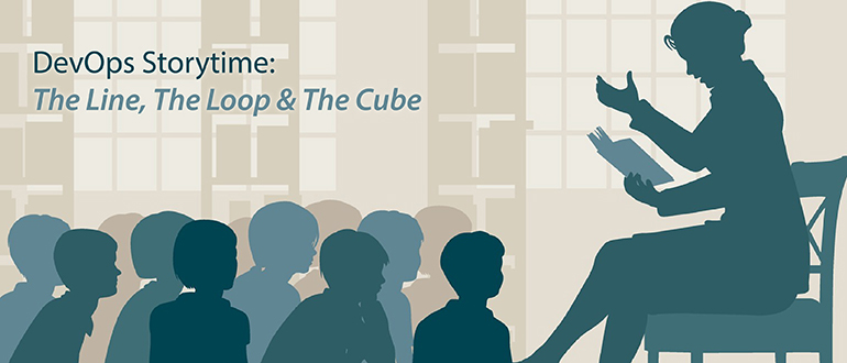 DevOps Storytime: The Line, The Loop and The Cube