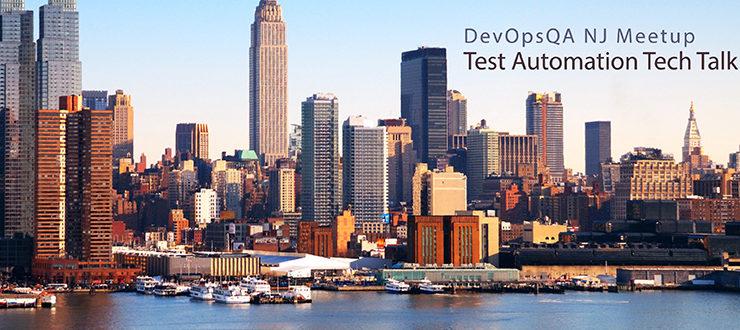 DevOpsQA NJ Meetup – Test Automation Tech Talk