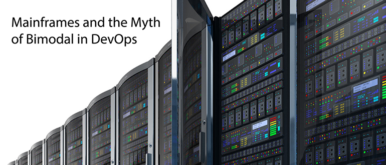 Mainframes and the Myth of Bimodal in DevOps