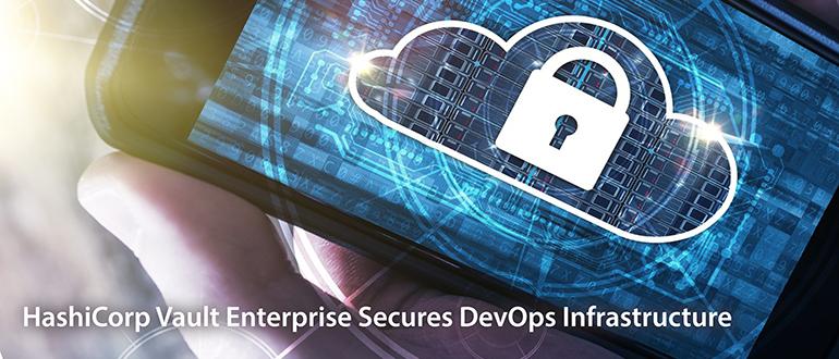 HashiCorp Vault Enterprise Secures DevOps Infrastructure