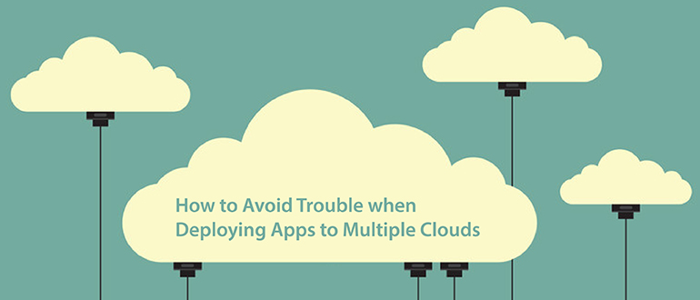 How to Avoid Trouble when Deploying Apps to Multiple Clouds