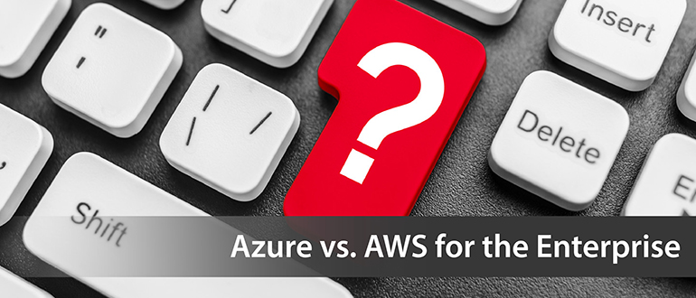Azure vs  AWS for the Enterprise - DevOps com