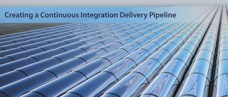 Creating a Continuous Integration Delivery Pipeline
