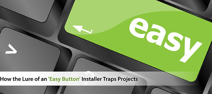 How the Lure of an 'Easy Button' Installer Traps Projects