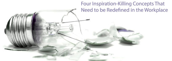 Four Inspiration-Killing Concepts That Need Redefining