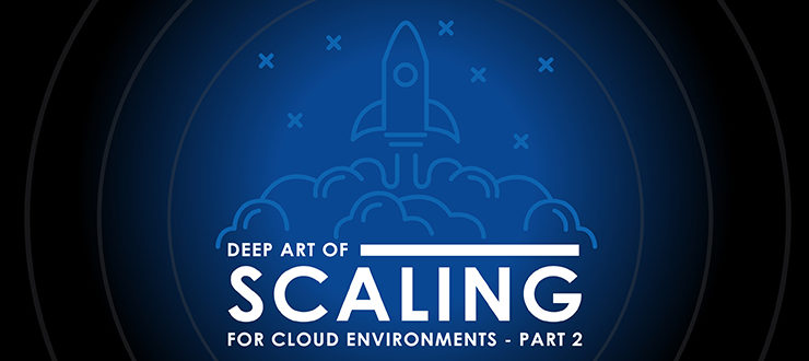Deep Art of Scaling for Cloud Environments, Part 2