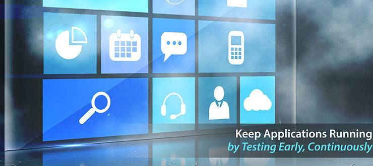 Keep Applications Running by Testing Early, Continuously
