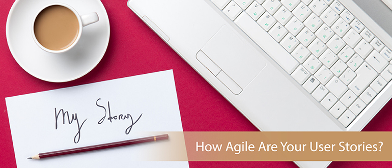 How Agile Are Your User Stories?
