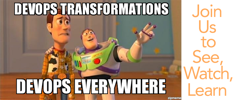 DevOps Transformations Everywhere; Join Us To Watch, Hear & Learn