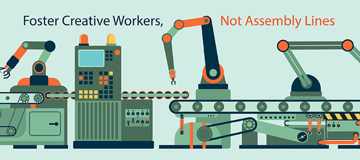 Foster Creative Workers, not Assembly Lines