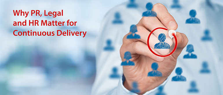 Why PR, Legal and HR Matter for Continuous Delivery