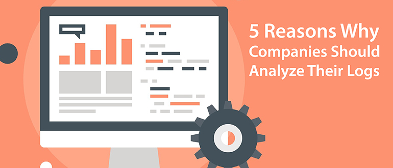 5 Reasons Why Companies Should Analyze Their Logs