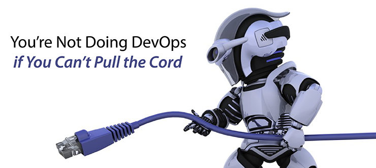You're Not Doing DevOps if You Can't Pull the Cord