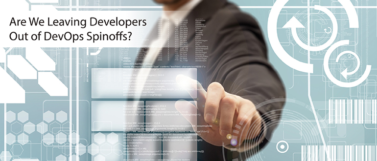 Are We Leaving Developers Out of DevOps Spinoffs?
