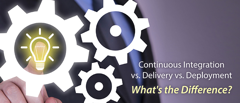 Continuous Integration vs. Delivery vs. Deployment: What's the Difference?